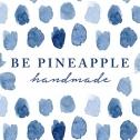 BE PINEAPPLE